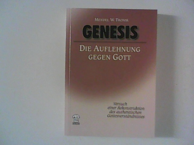 Genesis. Die Auflehnung gegen Gott , Versuch einer Rekonstruktion des authentischen Gottesverständnisses.