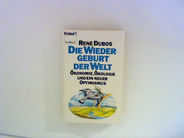 Die Wiedergeburt der Welt : Ökonomie, Ökologie u.e. neuer Optimismus. Aus d. Amerikan. von Marianne Schulz-Rubac], Knaur ; 3774 : Sachbuch Lizenzausgabe; Vollst. Taschenbuchausg., 1. Aufl.