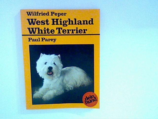 Peper, Wilfried: West Highland White Terrier : praktische Ratschläge für Haltung, Pflege und Erziehung 6., überarb. Aufl., 47. - 66. Tsd.