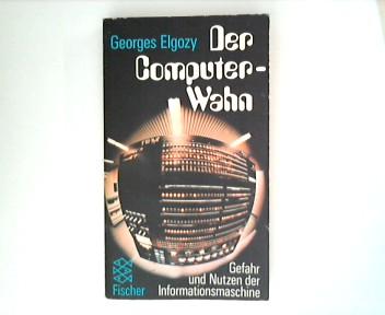 Elgozy, Georges: Der  Computer-Wahn : Gefahr u. Nutzen d. Informationsmaschine.