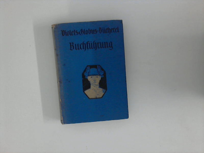 Die vollständige kaufmännische Buchführung : Ein Lehrbuch für den Selbstunterricht ; (Violets Globus-Bücherei ; [6]) 36. - 45. Tsd.
