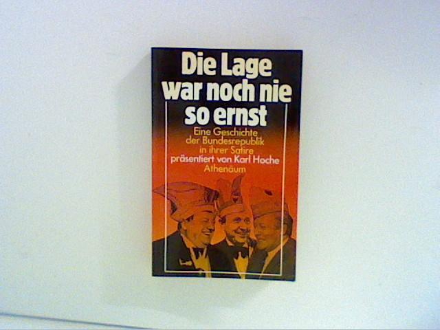 Die Lage war noch nie so ernst : eine  Geschichte der Bundesrepublik in ihrer Satire. präsentiert von Karl Hoche