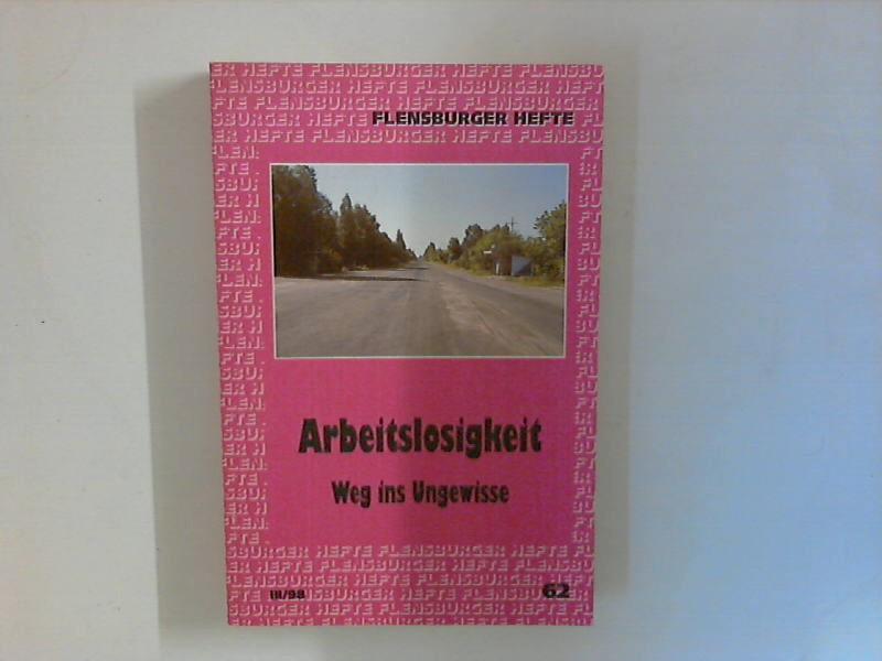 Arbeitslosigkeit : Weg ins Ungewisse ; (Flensburger Hefte : 1985 ; 62)