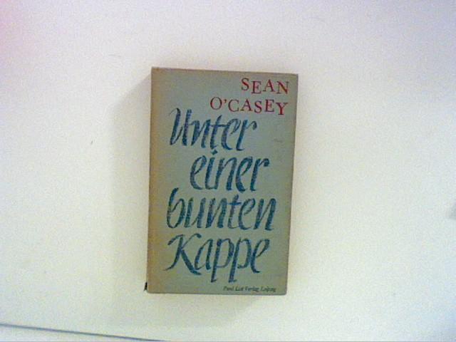 O'Casey, Sean: Unter einer bunten Kappe Auflage: 1.