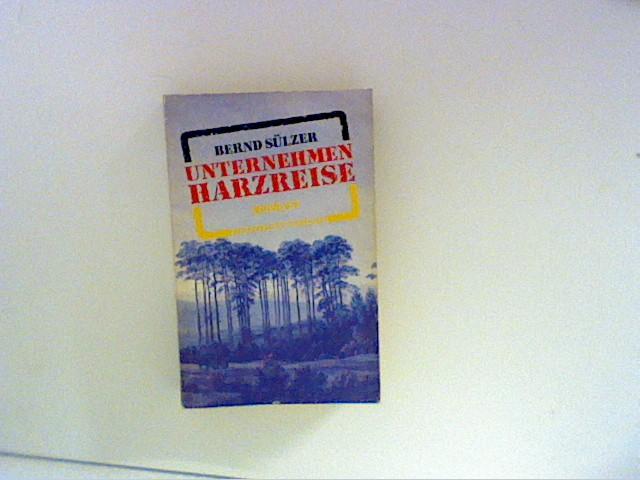 Sülzer, Bernd: Unternehmen Harzreise 1. Aufl., 1. - 5. Tsd.