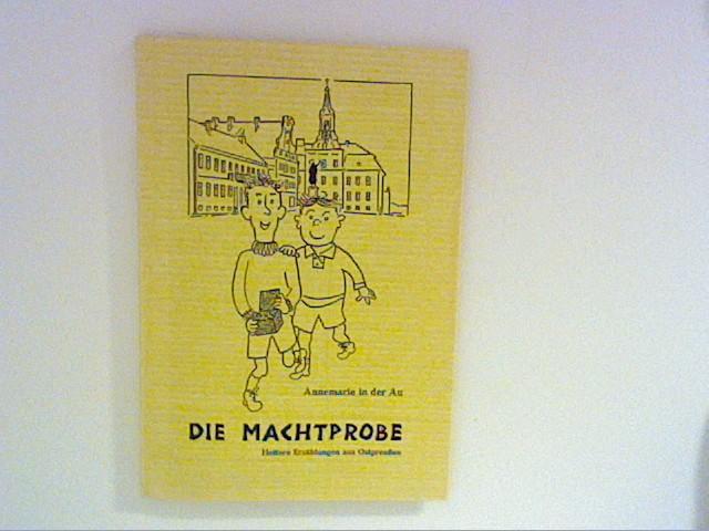Die Machtprobe : Heitere Erzählungen aus Ostpreußen. Ill. von Karl Podzl