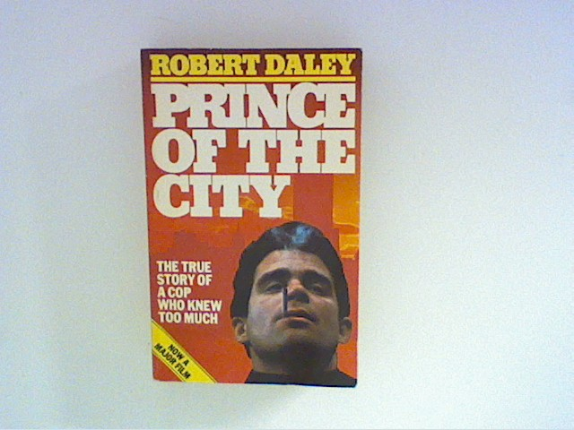 Daley, Robert: Prince of the city : The true story of a cop who knew too much