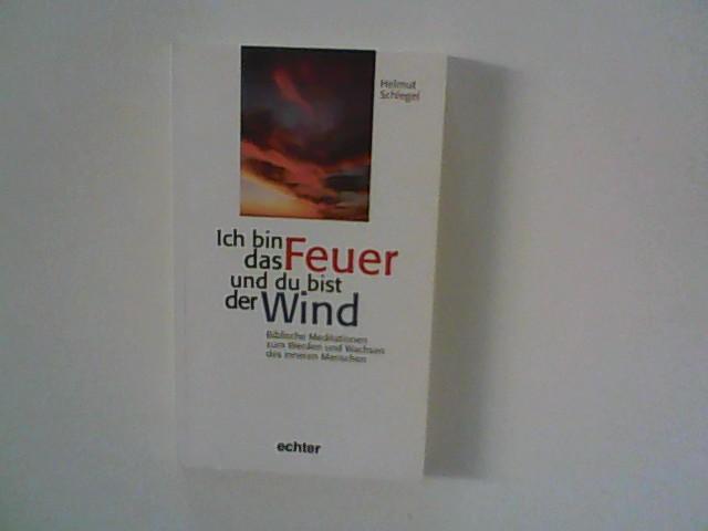 Schlegel, Helmut: Ich bin das Feuer und du bist der Wind