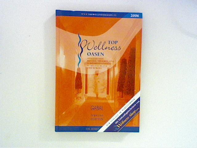 Top Wellness Oasen 2006: Ausgesuchte Hotels, Thermen und Schönheitsfarmen in Deutschland und Europa 1., Aufl.