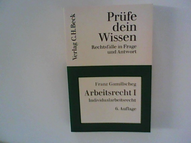 Gamillscheg, Franz: Prüfe dein Wissen, Heft 14/1, Arbeitsrecht I - Individualarbeitsrecht - Band 1 6. A.