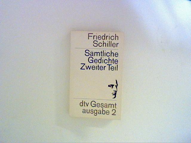 Schiller, Friedrich: Sämtliche Gedichte, zweiter Teil .dtv Gesamtausgabe 2