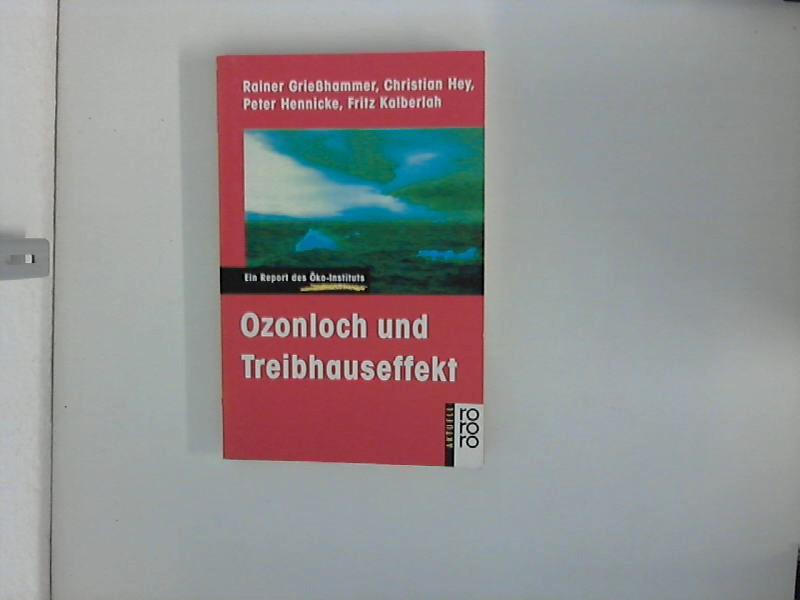 Ozonloch und Treibhauseffekt : ein Report des Öko-Instituts. Rainer Griesshammer ... Orig.-Ausg.,