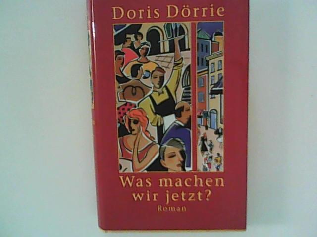 Dörrie, Doris: Was machen wir jetzt? : Roman