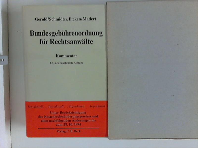 Bundesgebührenordnung für Rechtsanwälte : Kommentar. begr. von. Fortgef. von Herbert Schmidt. Kurt von Eicken ; Wolfgang Madert 12., überarb. Aufl.