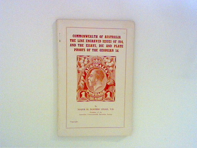Legge, Dormer: Commonwealth of  Australia : The Line engraved Issues of 1914, and the essays, Die and Plate Proofs of the Georgian 1d.