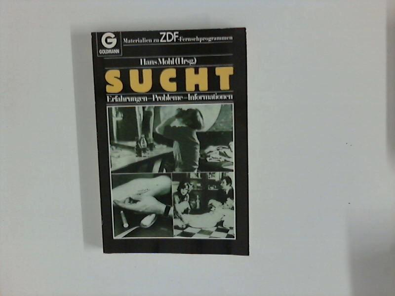 "Sucht : Erfahrungen, Probleme, Informationen ; ZDF-Programmschwerpunkt ""Sucht"". Hans Mohl (Hrsg.) 1. Aufl., 1. - 15. Tsd."