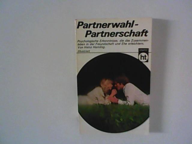 Partnerwahl, Partnerschaft : [psycholog. Erkenntnisse, die d. Zusammenleben in d. Freundschaft u. Ehe erleichtern]. von, Humboldt-Taschenbücher ; 312 : Prakt. Ratgeber