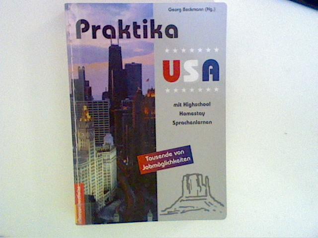 Praktika - USA : Tausende von Jobmöglichkeiten ; mit Highschool, Homestay, Sprachenlernen. 1. Aufl.