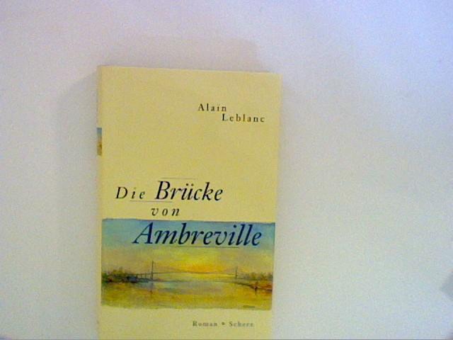 Die Brücke von Ambreville : Roman. Aus dem Franz. von Anne Büchel 1. Aufl.