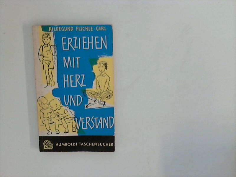 Erziehen mit Herz und Verstand 1. Aufl.