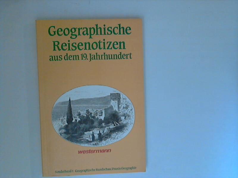 Geographische Reisenotizen aus dem 19. Jahrhundert : Sonderband 1 : Geographische Rundschau/Praxis Geographie