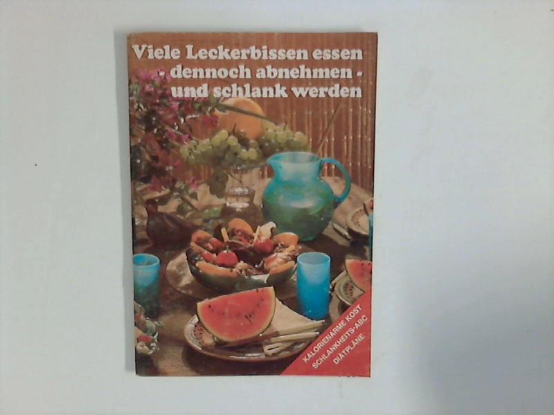 """Viele Leckerbissen essen - dennoch abnehmen und schlank werden. Sonderausg. d. Buches """"Leckerbissen z. Abnehmen""""."""