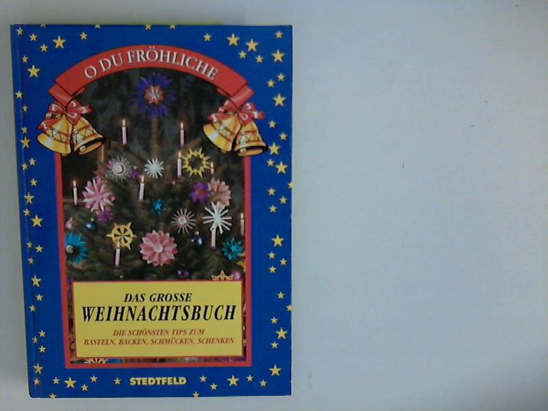 O du fröhliche,  das grosse Weihnachtsbuch ; die schönsten Tips zum Basteln, Backen, Schmücken, Schenken