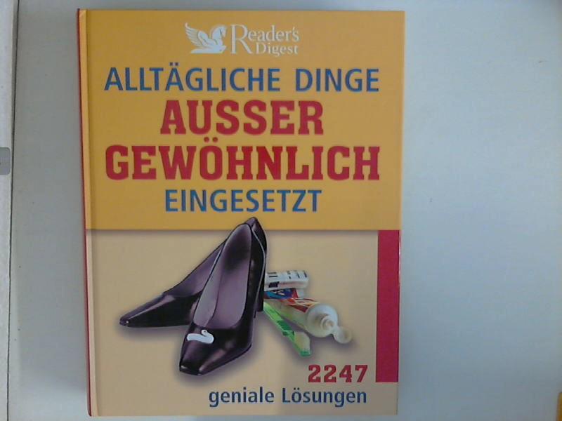Alltägliche Dinge außergewöhnlich eingesetzt : 2247 geniale Lösungen. [Übers.: Elke Bolz ... Red.: Bookwise GmbH, München ...] Dt. Ausg.