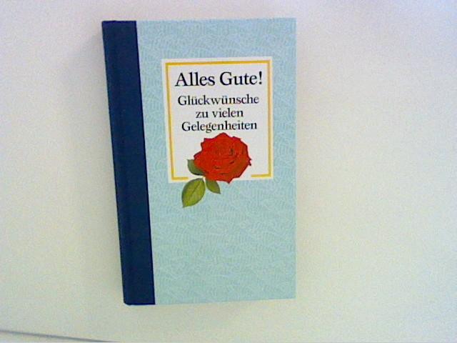 Alles Gute! : Glückwünsche zu vielen Gelegenheiten. [Zsstellung und Red.: Maasburg GmbH, München]