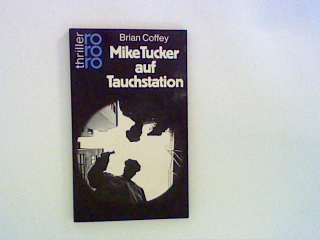 Mike Tucker auf Tauchstation : Kriminalroman. Brian Coffey. Dt. von Edda Janus Dt. Erstausg., [1. - 15. Tsd.]