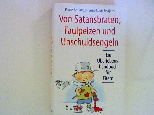 Von Satansbraten, Faulpelzen und Unschuldsengeln : ein Überlebenshandbuch für Eltern.