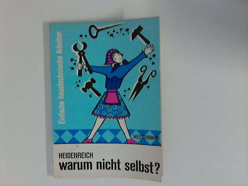 Heidenreich, Eva und Karl Heidenreich: Warum nicht selbst? Einfache haustechnische Arbeiten