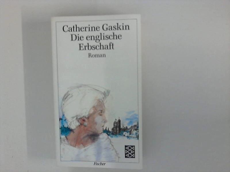 Gaskin, Catherine: Die englische Erbschaft : Roman. Fischer ; 2408 Ungekürzte Ausg., 94. - 99. Tsd.