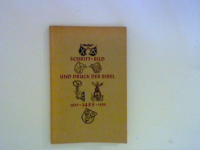 Schrift, Bild und Druck der Bibel : 1255, 1455, 1955. Ausstellung in d. Staats- u. Univ.-Bibliothek Hamburg. Deutsches Bibel-Archiv