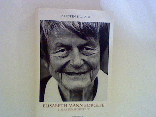 Holzer, Kerstin: Elisabeth Mann Borgese: Ein Lebensportrait Auflage: 3