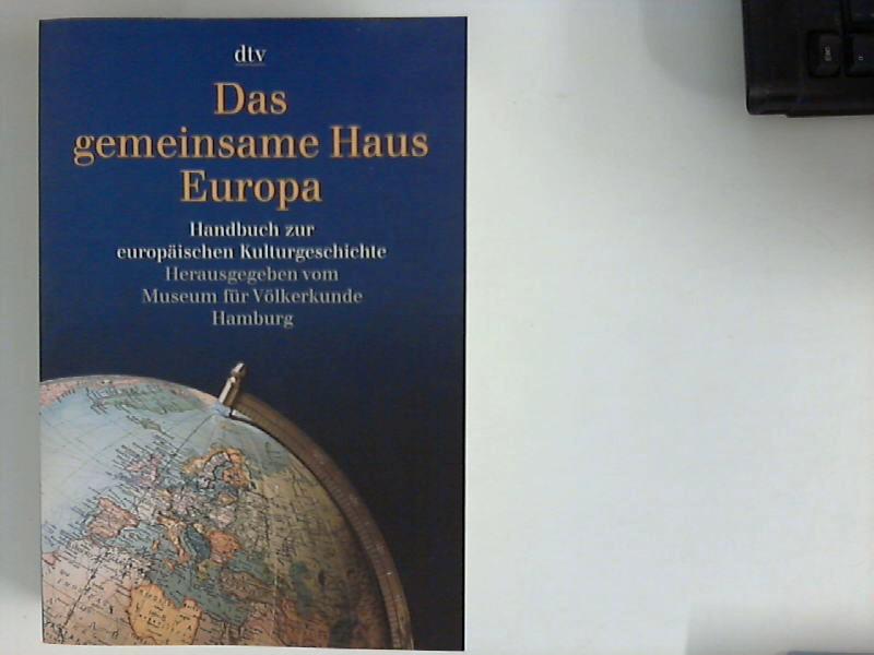 Das gemeinsame Haus Europa : Handbuch zur europäischen Kulturgeschichte. [hrsg. vom Museum für Völkerkunde, Hamburg]. Hrsg. von Wulf Köpke und Bernd Schmelz / dtv ; 30722 Orig.-Ausg.