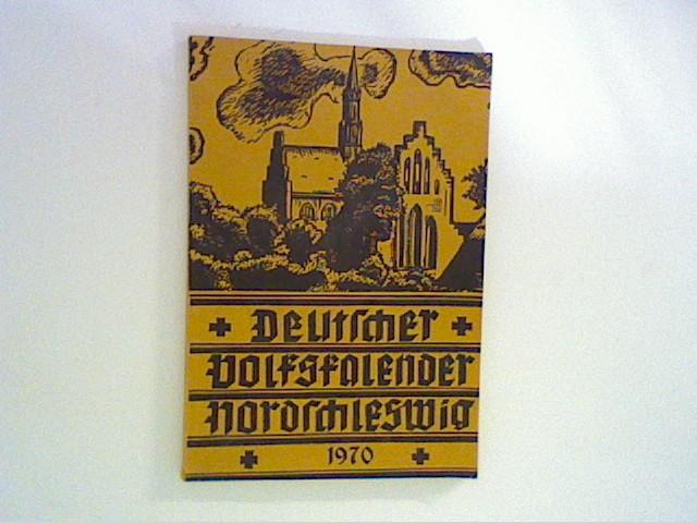 Deutsche Volkskalender Nordschleswig 1970 Hrsg. für die deutsche Volksgruppe vom deutschen Schul = und Sprachverein für Nordschleswig,