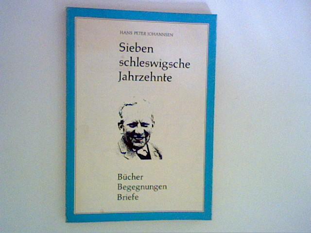 Sieben schleswigsche Jahrzehnte. Bücher, Begegnungen, Briefe