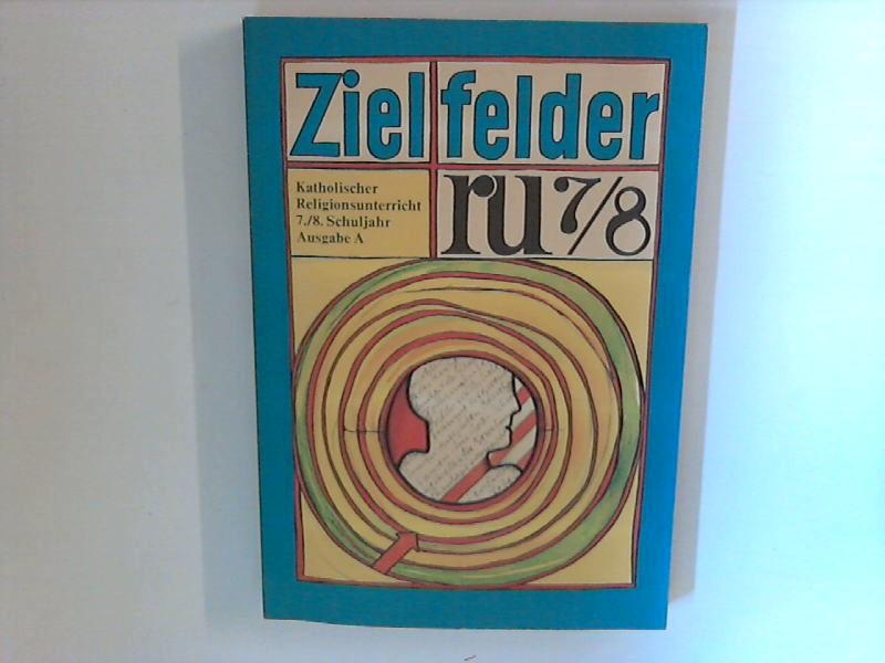 Zielfelder ru7/8 : Ausgabe A. 7./8. Schuljahr. Unterrichtswerk f.d. kath. Religionsunterr. i. d. Sekundarstufe I. Hrsg. v. Dt. Katecheten-Verein, München.