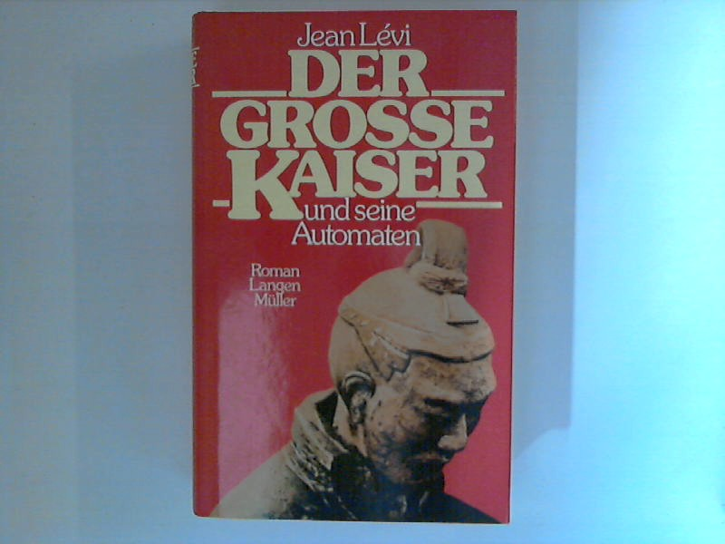 Lévi, Jean: Der grosse Kaiser und seine Automaten : Roman. Aus d. Franz. von Juliane Gräbener-Müller 2. Aufl.