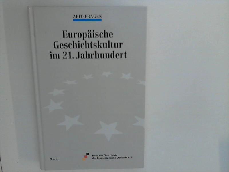 Europäische Geschichtskultur im 21. Jahrhundert : Zeit-Fragen. ; Wissenschaftliches Symposion am 25. und 26. Januar 1999. Hrsg.: Stiftung Haus der Geschichte der Bundesrepublik Deutschland.