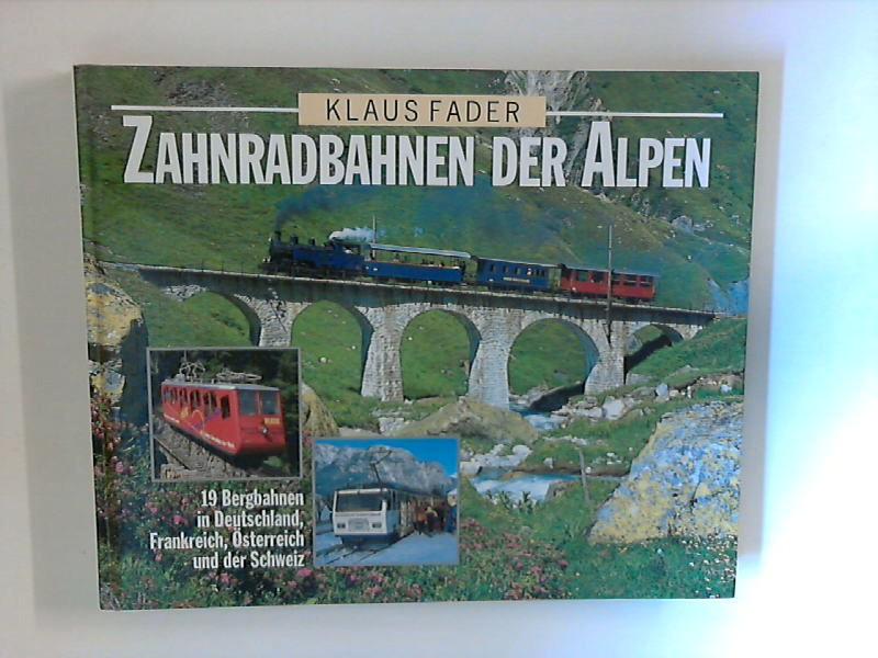 Zahnradbahnen der Alpen : 19 Bergbahnen in Deutschland, Frankreich, Österreich und der Schweiz. Ungek. Buch-Gemeinschafts-Lizenzausg.