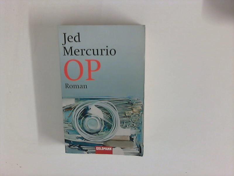 Mercurio, Jed: OP : Roman. Aus dem Engl. von Werner Schmitz / Goldmann ; 45849 Taschenbuchausg., 1. Aufl.
