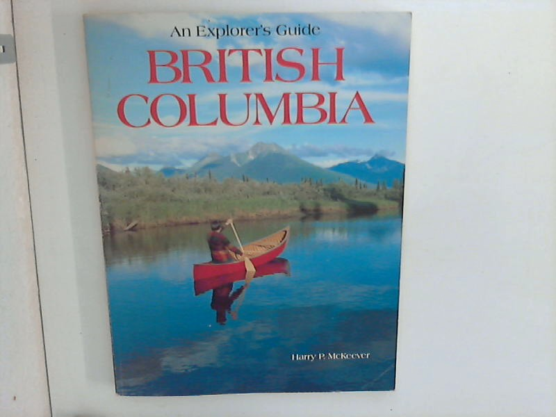 McKeever, Harry P.: British Columbia An Explorer's Guide.