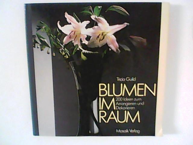 Blumen im Raum : 200 Ideen zum Arrangieren und Dekorieren. Fotos: David Montgomery. Text: Nonie Niesewand.