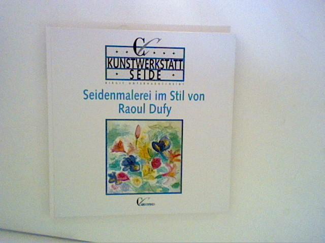 Unterharnscheidt, Birgit: Kunstwerkstatt Seide, Seidenmalerei im Stil von Raoul Dufy Auflage: 1.