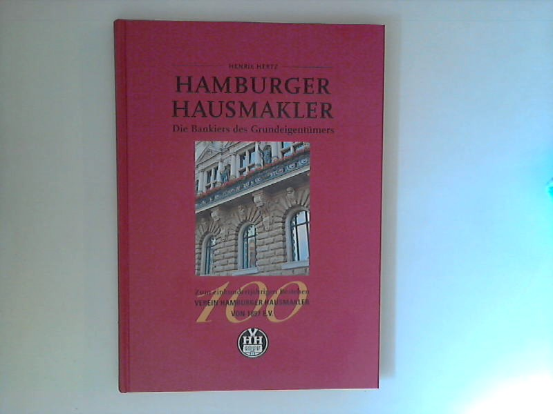 Hamburger Hausmakler. Die Bankiers des Grundeigentümers. Zum einhundertähr. Bestehen Verein Hamburger Hausmakler von 1897 E.V.