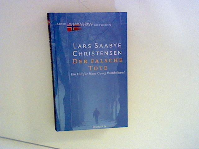 Der falsche Tote. Ein Fall fuer Hans Georg Windelband. aus dem Norwegischen von Christel Hildebrandt Ungekürzte Lizenzausgabe