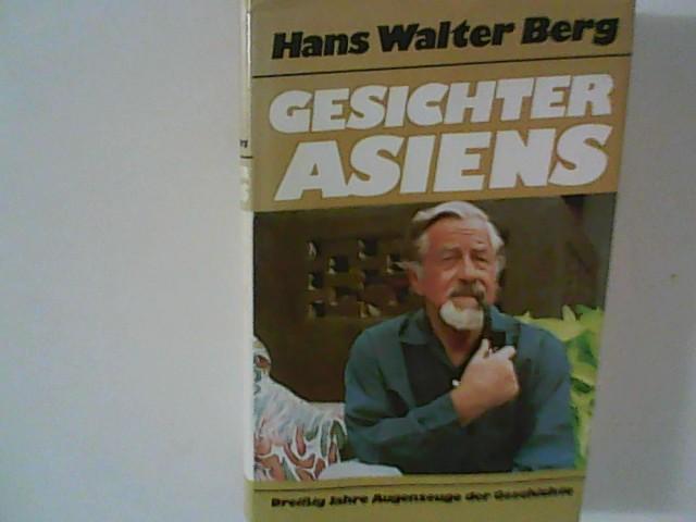 Berg, Hans Walter: Gesichter Asiens : Dreißig Jahre Augenzeuge der Geschichte.