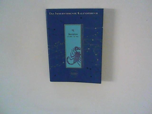 Das Immerwährende Kalenderbuch : Für den Skorpion 23. Oktober bis 22. November